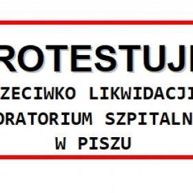Protestuję przeciwko likwidacji laboratorium szpitalnego w Piszu